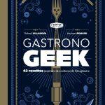 Gastronogeek : livre de cuisine pour geek