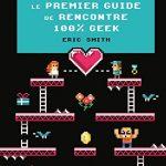 Guide de rencontre 100% geek