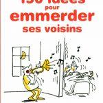 Livre «150 idées pour emmerder ses voisins»