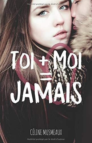 Livre Toi+Moi=Jamais de Celine Musmeaux